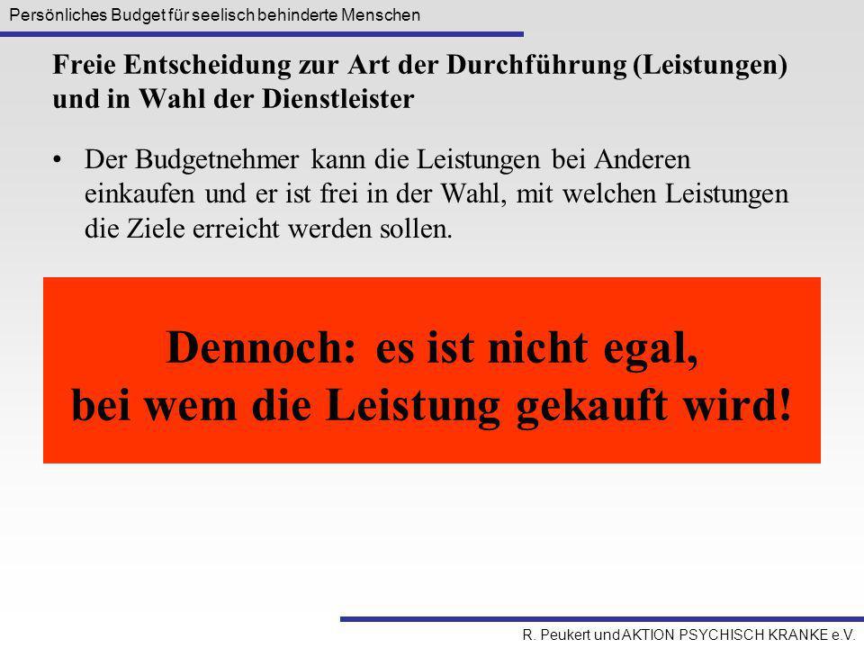 Persönliches Budget für seelisch behinderte Menschen R. Peukert und AKTION PSYCHISCH KRANKE e.V. Freie Entscheidung zur Art der Durchführung (Leistung