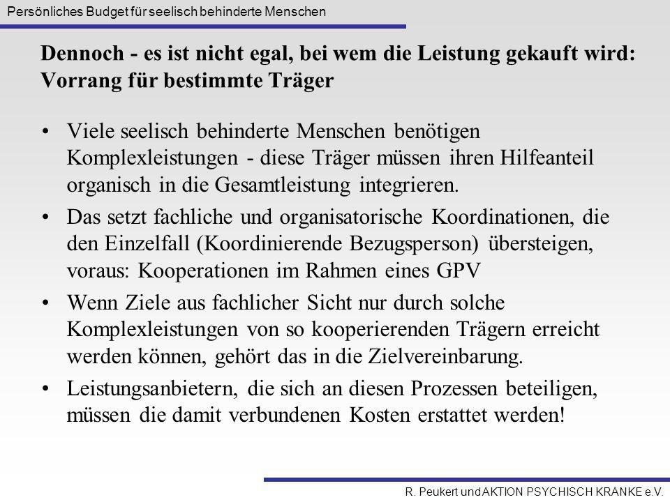 Persönliches Budget für seelisch behinderte Menschen R. Peukert und AKTION PSYCHISCH KRANKE e.V. Dennoch - es ist nicht egal, bei wem die Leistung gek