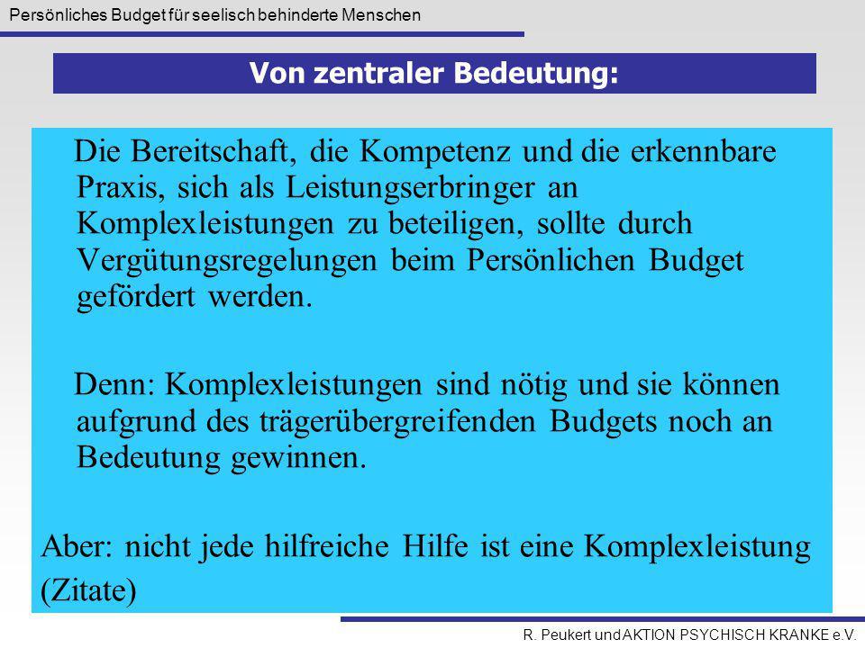 Persönliches Budget für seelisch behinderte Menschen R. Peukert und AKTION PSYCHISCH KRANKE e.V. Die Bereitschaft, die Kompetenz und die erkennbare Pr