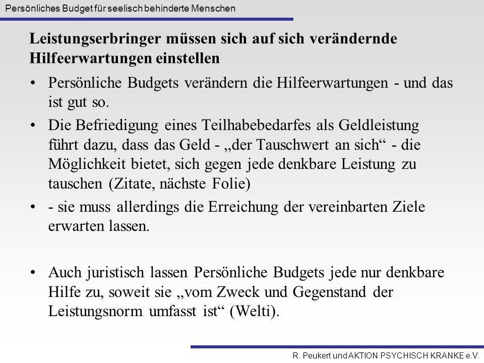 Persönliches Budget für seelisch behinderte Menschen R. Peukert und AKTION PSYCHISCH KRANKE e.V. Leistungserbringer müssen sich auf sich verändernde H