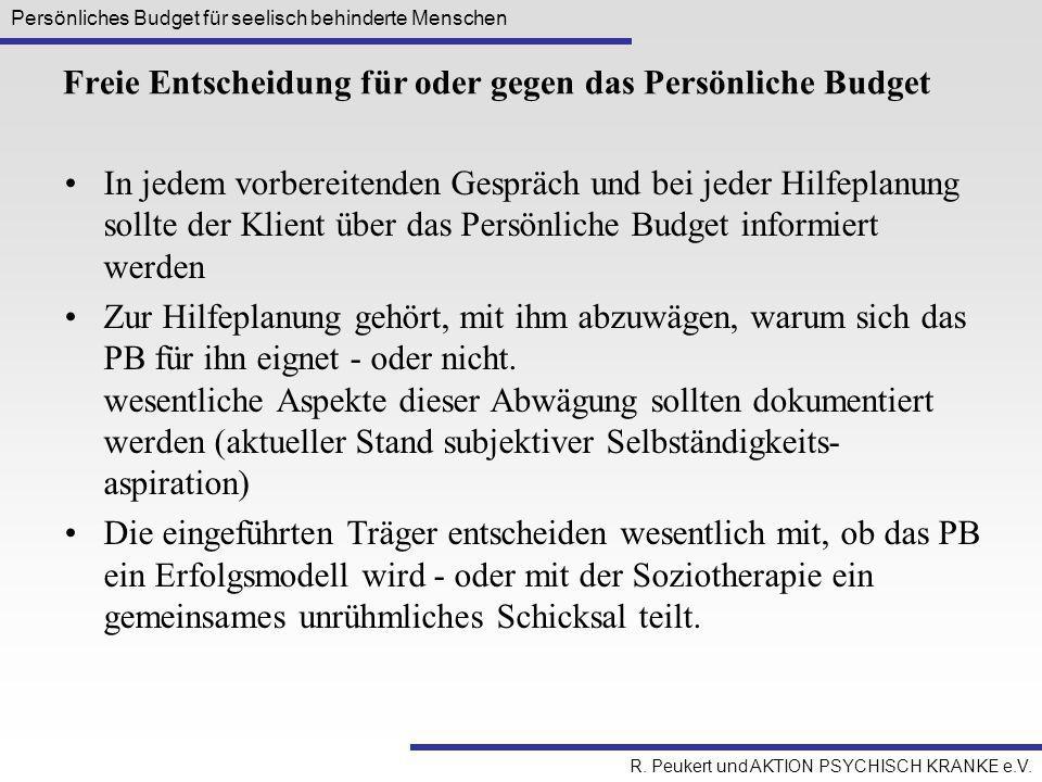 Persönliches Budget für seelisch behinderte Menschen R. Peukert und AKTION PSYCHISCH KRANKE e.V. Freie Entscheidung für oder gegen das Persönliche Bud