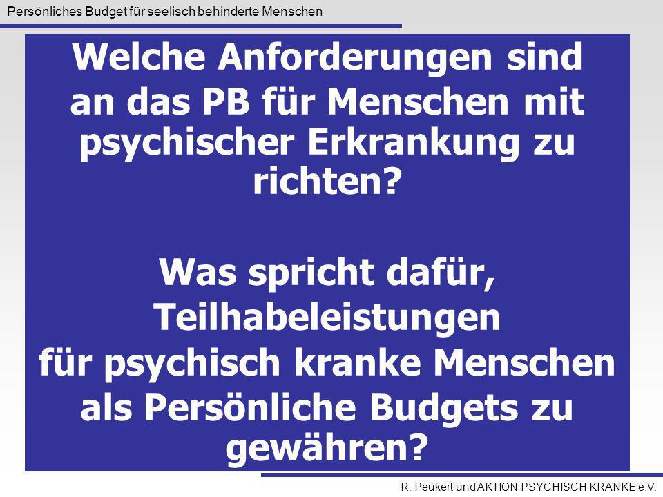 Persönliches Budget für seelisch behinderte Menschen R. Peukert und AKTION PSYCHISCH KRANKE e.V. Welche Anforderungen sind an das PB für Menschen mit