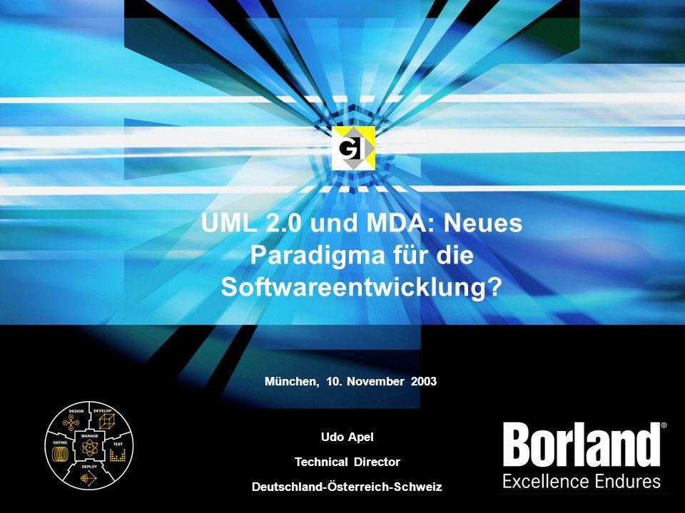 Udo Apel Technical Director Deutschland-Österreich-Schweiz UML 2.0 und MDA: Neues Paradigma für die Softwareentwicklung? München, 10. November 2003