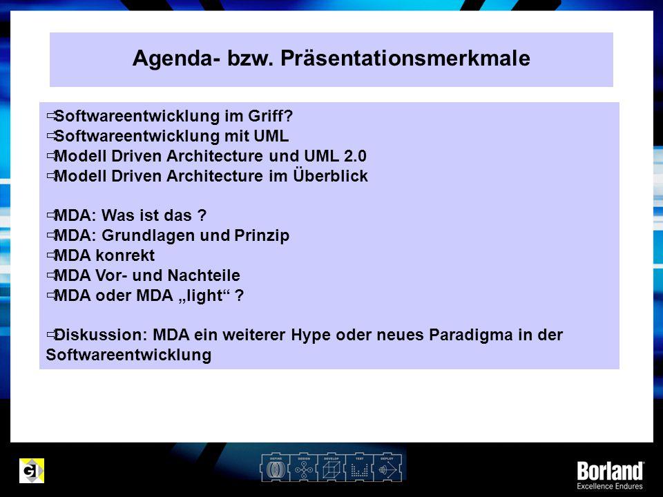 Agenda- bzw. Präsentationsmerkmale  Softwareentwicklung im Griff?  Softwareentwicklung mit UML  Modell Driven Architecture und UML 2.0  Modell Dri