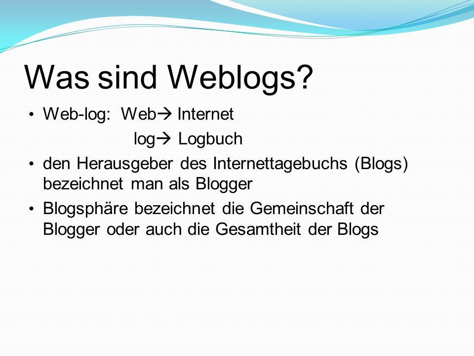 Was sind Weblogs? Web-log: Web  Internet log  Logbuch den Herausgeber des Internettagebuchs (Blogs) bezeichnet man als Blogger Blogsphäre bezeichnet