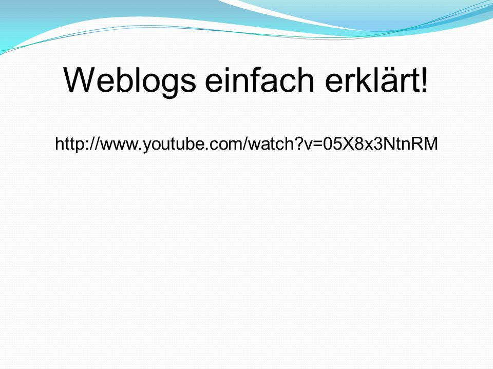 Weblogs einfach erklärt! http://www.youtube.com/watch?v=05X8x3NtnRM