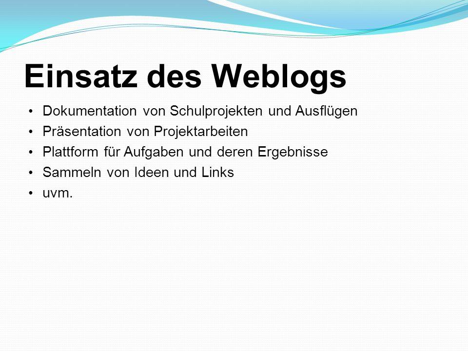 Einsatz des Weblogs Dokumentation von Schulprojekten und Ausflügen Präsentation von Projektarbeiten Plattform für Aufgaben und deren Ergebnisse Sammeln von Ideen und Links uvm.