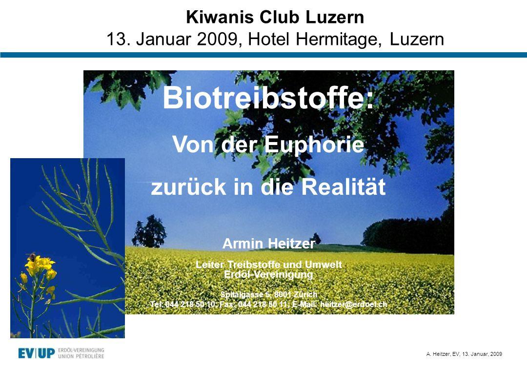 A. Heitzer, EV, 13. Januar, 2009 Kiwanis Club Luzern 13. Januar 2009, Hotel Hermitage, Luzern Biotreibstoffe: Von der Euphorie zurück in die Realität