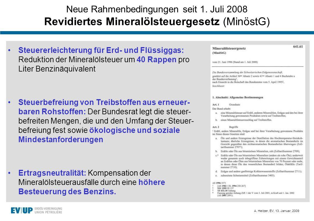 A. Heitzer, EV, 13. Januar, 2009 Neue Rahmenbedingungen seit 1. Juli 2008 Revidiertes Mineralölsteuergesetz (MinöstG) Steuererleichterung für Erd- und