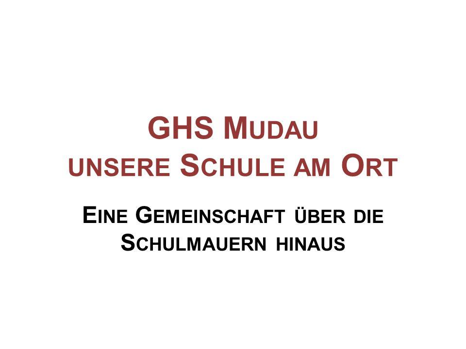 GHS M UDAU UNSERE S CHULE AM O RT E INE G EMEINSCHAFT ÜBER DIE S CHULMAUERN HINAUS