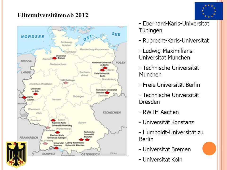 - Eberhard-Karls-Universit ä t T ü bingen - Ruprecht-Karls-Universit ä t - Ludwig-Maximilians- Universit ä t M ü nchen - Technische Universit ä t M ü nchen - Freie Universit ä t Berlin - Technische Universit ä t Dresden - RWTH Aachen - Universit ä t Konstanz - Humboldt-Universit ä t zu Berlin - Universit ä t Bremen - Universit ä t K ö ln Eliteuniversitäten ab 2012