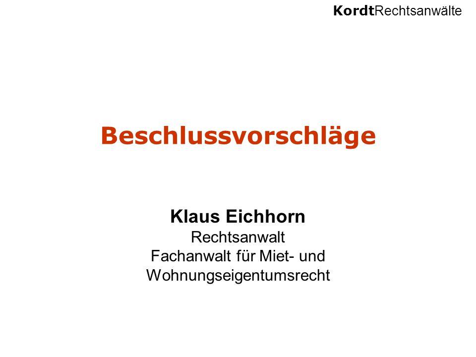 Kordt Rechtsanwälte Beschlussvorschläge Klaus Eichhorn Rechtsanwalt Fachanwalt für Miet- und Wohnungseigentumsrecht