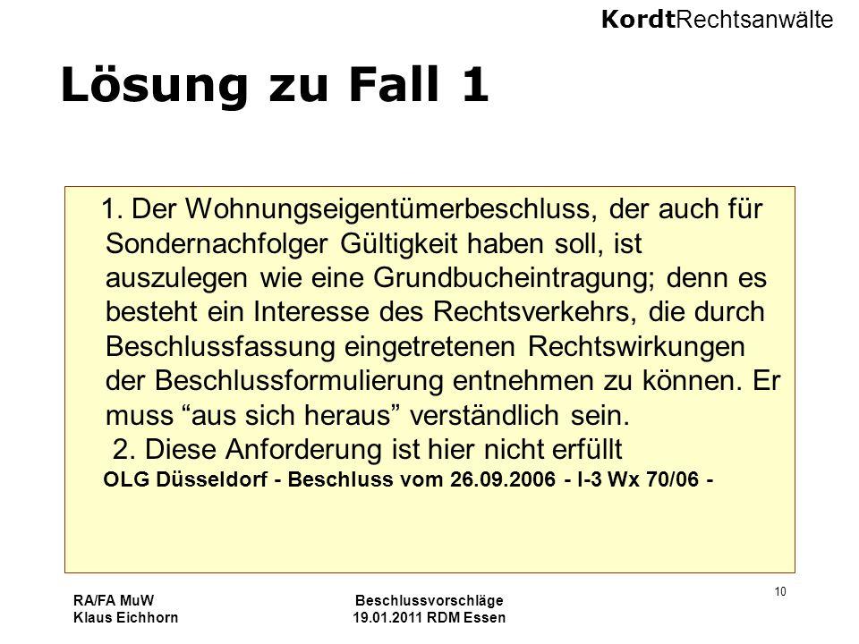 Kordt Rechtsanwälte RA/FA MuW Klaus Eichhorn Beschlussvorschläge 19.01.2011 RDM Essen 10 Lösung zu Fall 1 1. Der Wohnungseigentümerbeschluss, der auch