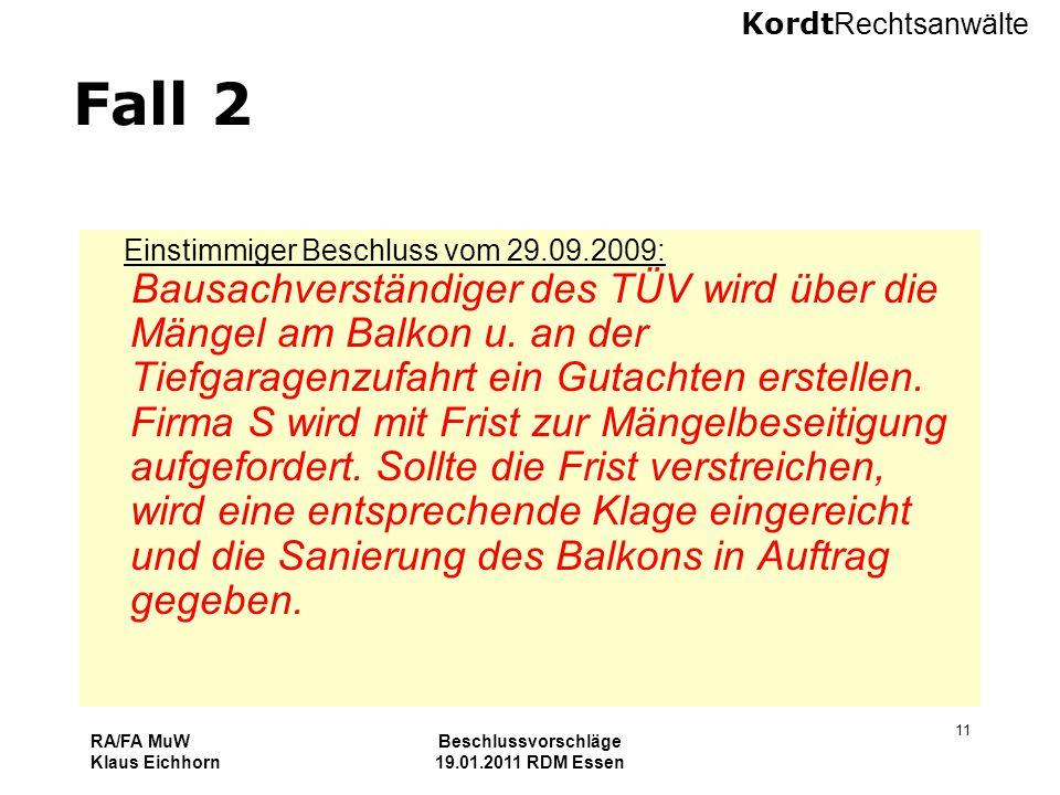 Kordt Rechtsanwälte RA/FA MuW Klaus Eichhorn Beschlussvorschläge 19.01.2011 RDM Essen 11 Fall 2 Einstimmiger Beschluss vom 29.09.2009: Bausachverständ