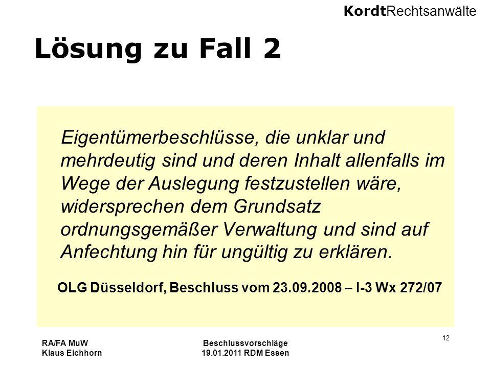 Kordt Rechtsanwälte RA/FA MuW Klaus Eichhorn Beschlussvorschläge 19.01.2011 RDM Essen 12 Lösung zu Fall 2 Eigentümerbeschlüsse, die unklar und mehrdeu