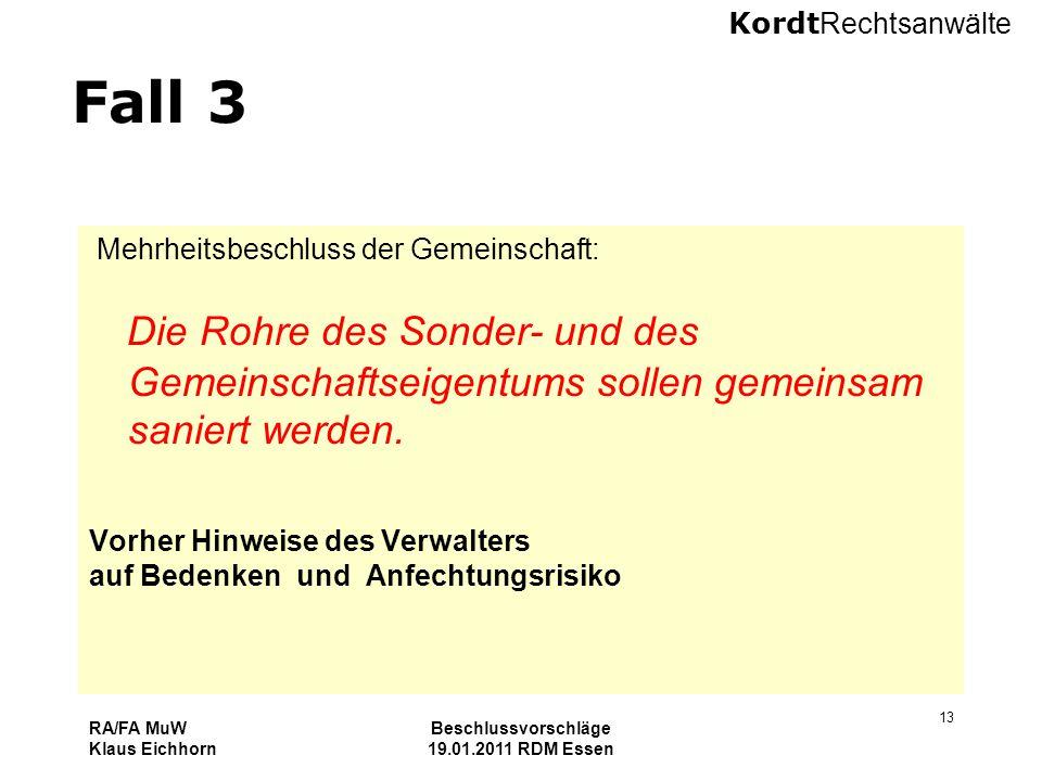 Kordt Rechtsanwälte RA/FA MuW Klaus Eichhorn Beschlussvorschläge 19.01.2011 RDM Essen 13 Fall 3 Mehrheitsbeschluss der Gemeinschaft: Die Rohre des Son
