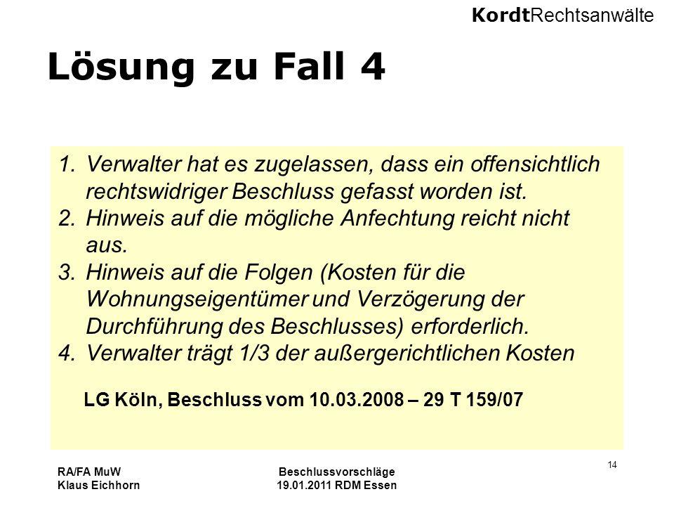 Kordt Rechtsanwälte RA/FA MuW Klaus Eichhorn Beschlussvorschläge 19.01.2011 RDM Essen 14 Lösung zu Fall 4 1.Verwalter hat es zugelassen, dass ein offe