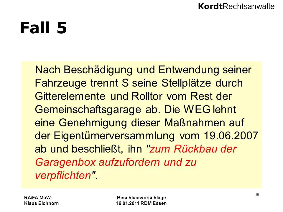 Kordt Rechtsanwälte RA/FA MuW Klaus Eichhorn Beschlussvorschläge 19.01.2011 RDM Essen 15 Fall 5 Nach Beschädigung und Entwendung seiner Fahrzeuge tren
