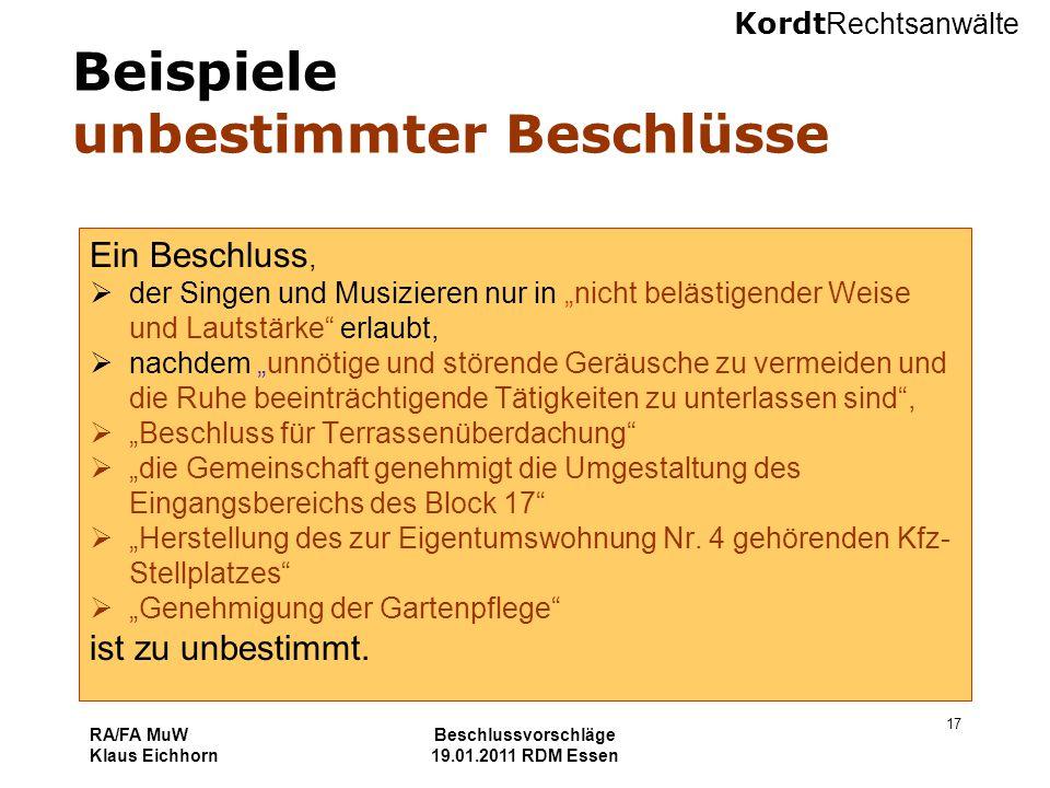 Kordt Rechtsanwälte RA/FA MuW Klaus Eichhorn Beschlussvorschläge 19.01.2011 RDM Essen 17 Beispiele unbestimmter Beschlüsse Ein Beschluss,  der Singen