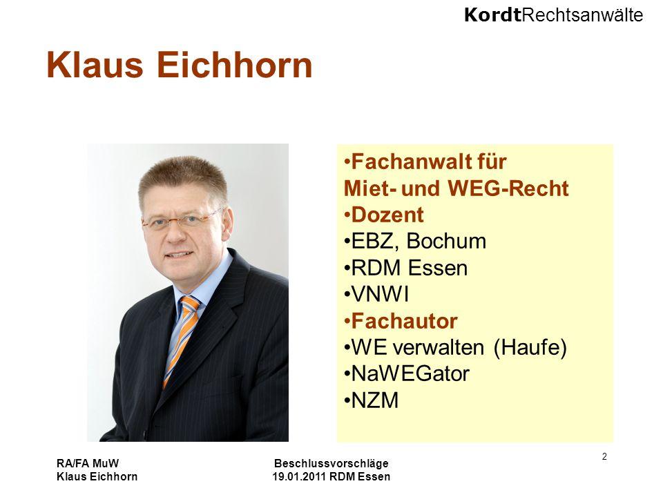 Kordt Rechtsanwälte RA/FA MuW Klaus Eichhorn Beschlussvorschläge 19.01.2011 RDM Essen 2 Klaus Eichhorn Fachanwalt für Miet- und WEG-Recht Dozent EBZ,