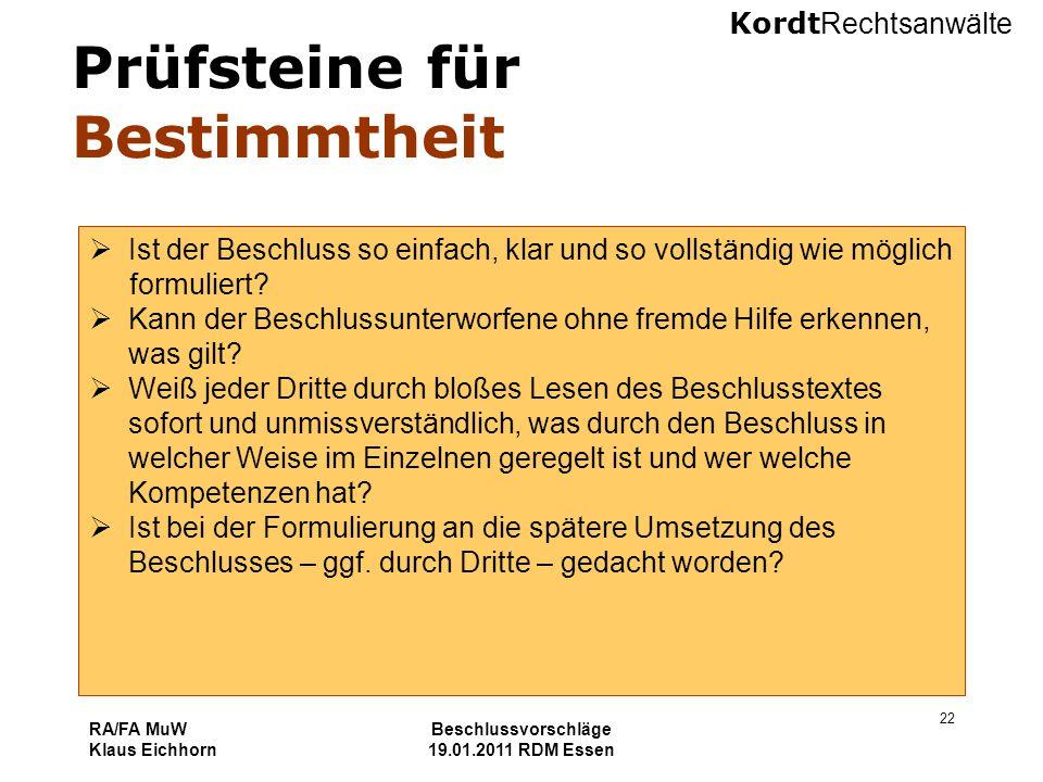 Kordt Rechtsanwälte RA/FA MuW Klaus Eichhorn Beschlussvorschläge 19.01.2011 RDM Essen 22 Prüfsteine für Bestimmtheit  Ist der Beschluss so einfach, k