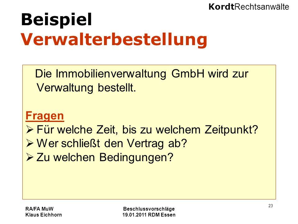 Kordt Rechtsanwälte RA/FA MuW Klaus Eichhorn Beschlussvorschläge 19.01.2011 RDM Essen 23 Beispiel Verwalterbestellung Die Immobilienverwaltung GmbH wi