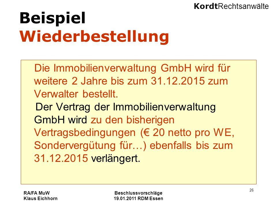 Kordt Rechtsanwälte RA/FA MuW Klaus Eichhorn Beschlussvorschläge 19.01.2011 RDM Essen 26 Beispiel Wiederbestellung Die Immobilienverwaltung GmbH wird