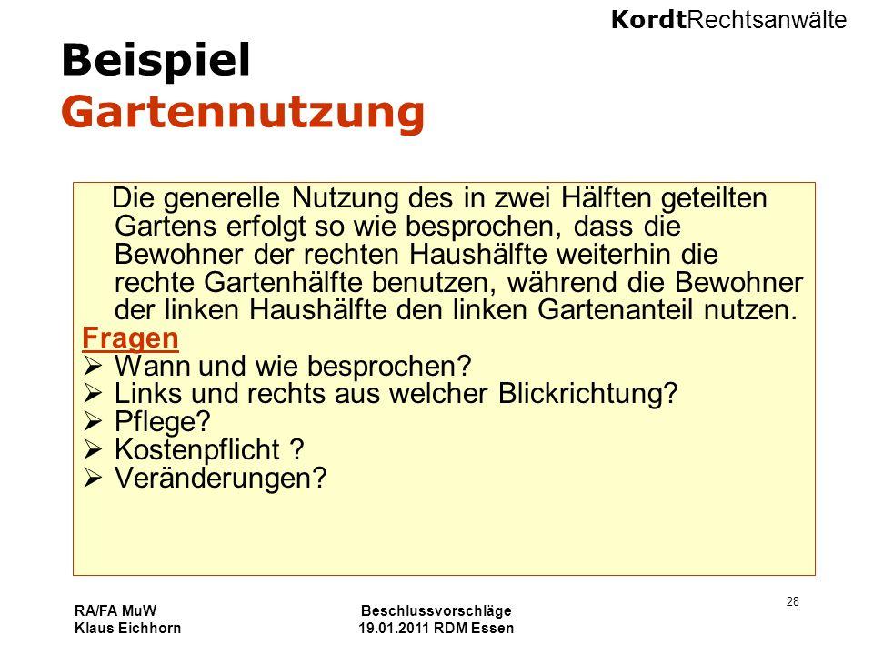 Kordt Rechtsanwälte RA/FA MuW Klaus Eichhorn Beschlussvorschläge 19.01.2011 RDM Essen 28 Beispiel Gartennutzung Die generelle Nutzung des in zwei Hälf
