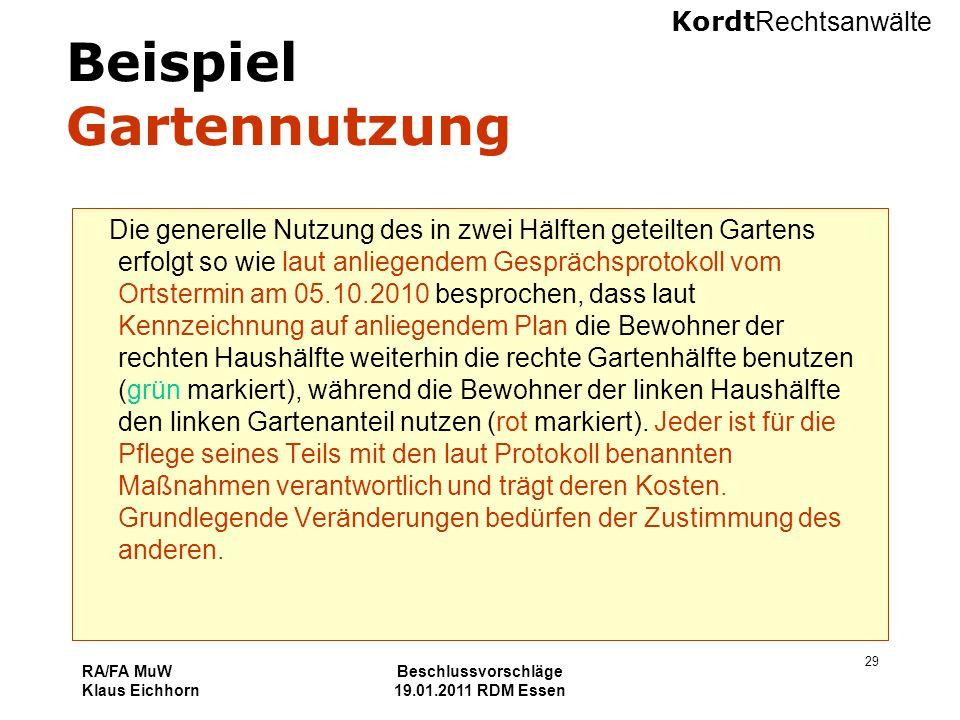 Kordt Rechtsanwälte RA/FA MuW Klaus Eichhorn Beschlussvorschläge 19.01.2011 RDM Essen 29 Beispiel Gartennutzung Die generelle Nutzung des in zwei Hälf