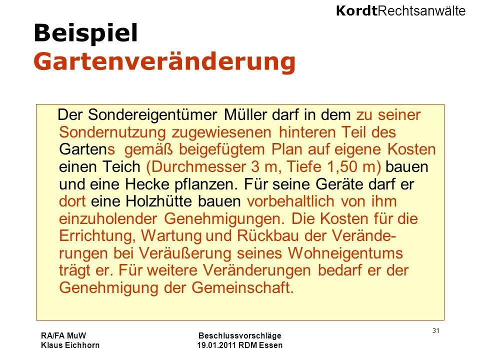 Kordt Rechtsanwälte RA/FA MuW Klaus Eichhorn Beschlussvorschläge 19.01.2011 RDM Essen 31 Beispiel Gartenveränderung Der Sondereigentümer Müller darf i