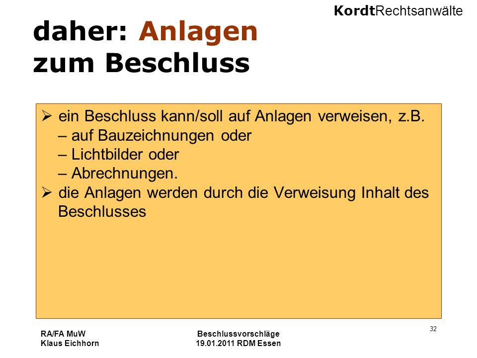 Kordt Rechtsanwälte RA/FA MuW Klaus Eichhorn Beschlussvorschläge 19.01.2011 RDM Essen 32 daher: Anlagen zum Beschluss  ein Beschluss kann/soll auf Anlagen verweisen, z.B.