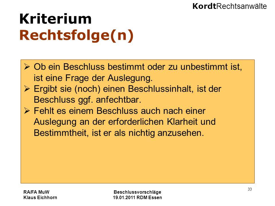 Kordt Rechtsanwälte RA/FA MuW Klaus Eichhorn Beschlussvorschläge 19.01.2011 RDM Essen 33 Kriterium Rechtsfolge(n)  Ob ein Beschluss bestimmt oder zu