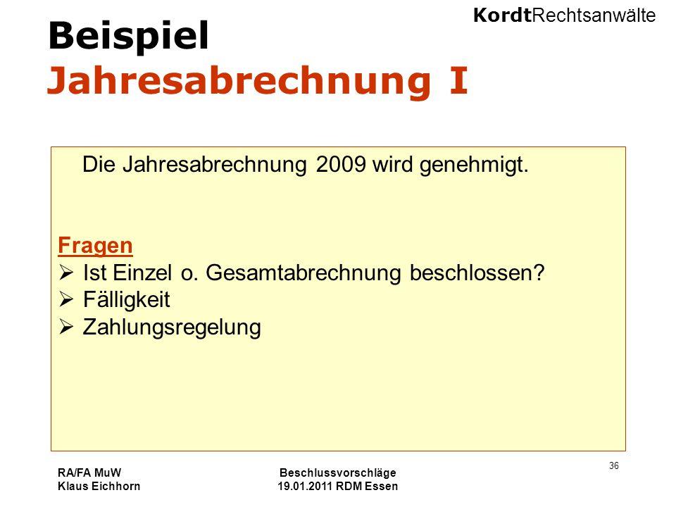 Kordt Rechtsanwälte RA/FA MuW Klaus Eichhorn Beschlussvorschläge 19.01.2011 RDM Essen 36 Beispiel Jahresabrechnung I Die Jahresabrechnung 2009 wird ge