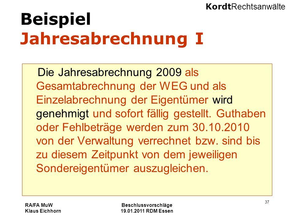 Kordt Rechtsanwälte RA/FA MuW Klaus Eichhorn Beschlussvorschläge 19.01.2011 RDM Essen 37 Beispiel Jahresabrechnung I Die Jahresabrechnung 2009 als Ges
