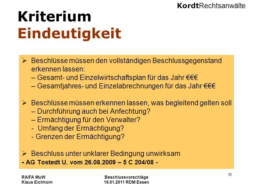 Kordt Rechtsanwälte RA/FA MuW Klaus Eichhorn Beschlussvorschläge 19.01.2011 RDM Essen 38 Kriterium Eindeutigkeit  Beschlüsse müssen den vollständigen