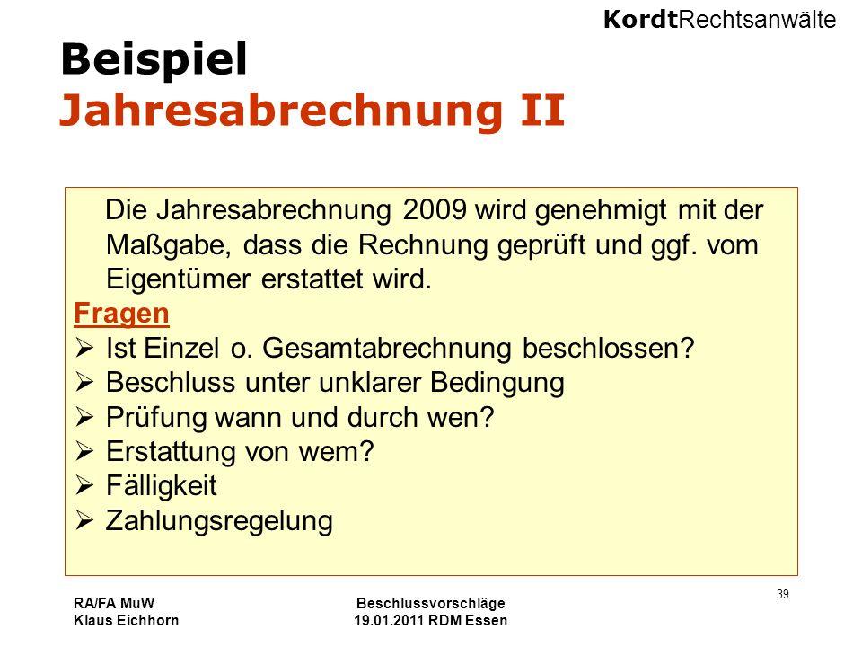 Kordt Rechtsanwälte RA/FA MuW Klaus Eichhorn Beschlussvorschläge 19.01.2011 RDM Essen 39 Beispiel Jahresabrechnung II Die Jahresabrechnung 2009 wird g