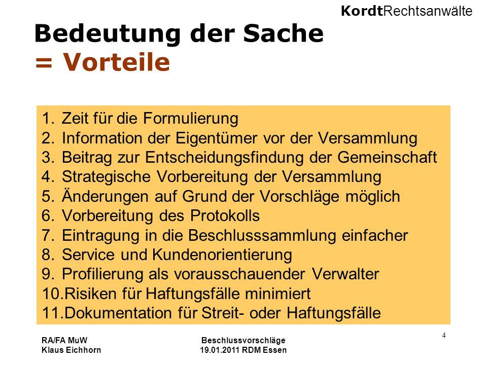 Kordt Rechtsanwälte RA/FA MuW Klaus Eichhorn Beschlussvorschläge 19.01.2011 RDM Essen 4 Bedeutung der Sache = Vorteile 1.Zeit für die Formulierung 2.I