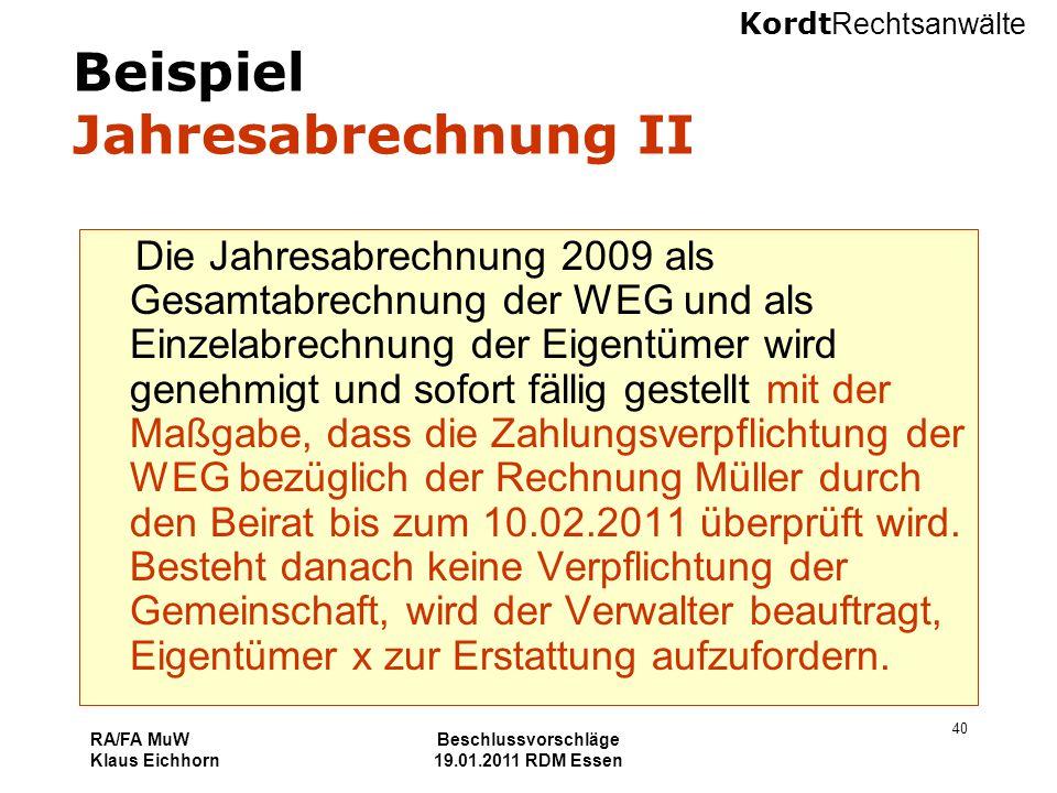 Kordt Rechtsanwälte RA/FA MuW Klaus Eichhorn Beschlussvorschläge 19.01.2011 RDM Essen 40 Beispiel Jahresabrechnung II Die Jahresabrechnung 2009 als Ge