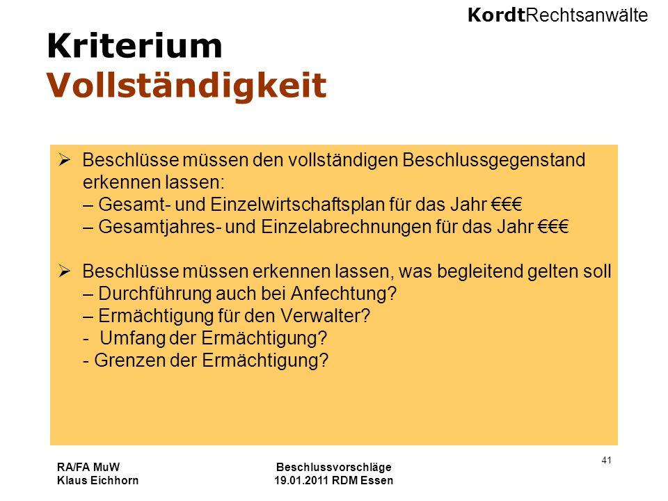 Kordt Rechtsanwälte RA/FA MuW Klaus Eichhorn Beschlussvorschläge 19.01.2011 RDM Essen 41 Kriterium Vollständigkeit  Beschlüsse müssen den vollständig