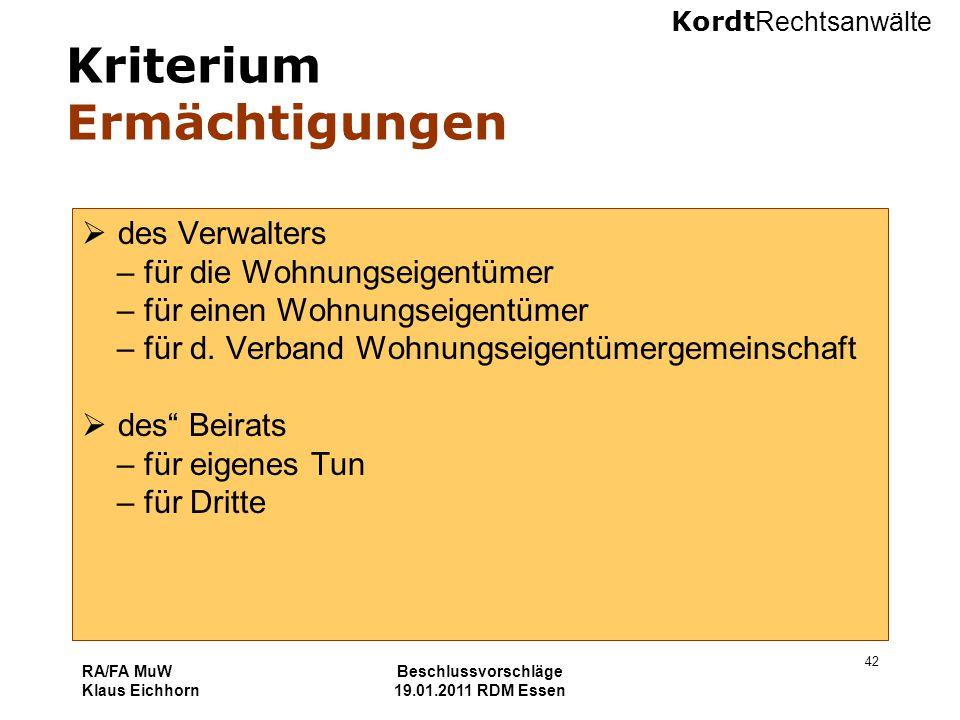 Kordt Rechtsanwälte RA/FA MuW Klaus Eichhorn Beschlussvorschläge 19.01.2011 RDM Essen 42 Kriterium Ermächtigungen  des Verwalters – für die Wohnungse