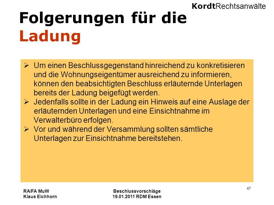 Kordt Rechtsanwälte RA/FA MuW Klaus Eichhorn Beschlussvorschläge 19.01.2011 RDM Essen 47 Folgerungen für die Ladung  Um einen Beschlussgegenstand hin