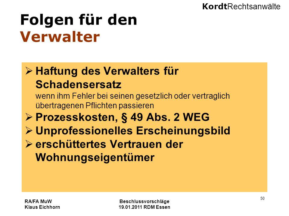 Kordt Rechtsanwälte RA/FA MuW Klaus Eichhorn Beschlussvorschläge 19.01.2011 RDM Essen 50 Folgen für den Verwalter  Haftung des Verwalters für Schaden