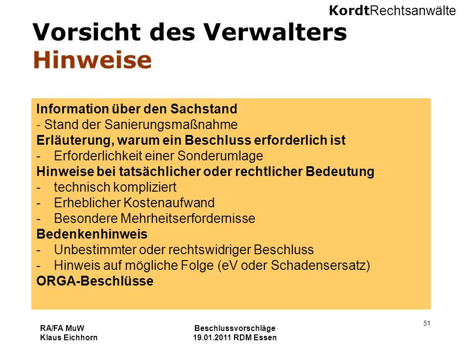 Kordt Rechtsanwälte RA/FA MuW Klaus Eichhorn Beschlussvorschläge 19.01.2011 RDM Essen 51 Vorsicht des Verwalters Hinweise Information über den Sachsta