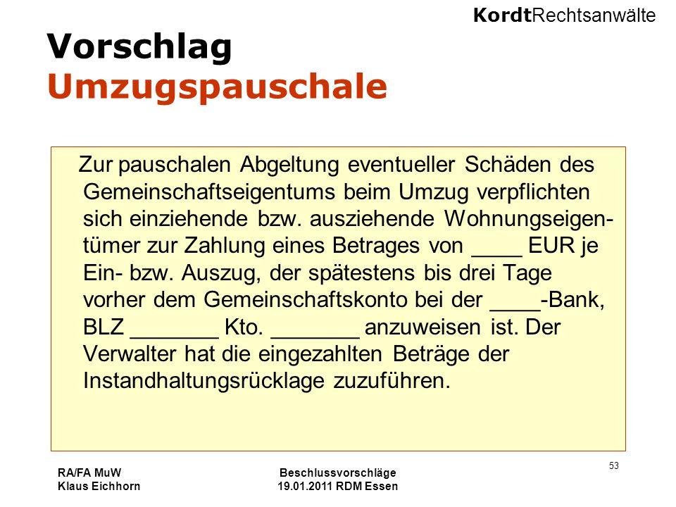 Kordt Rechtsanwälte RA/FA MuW Klaus Eichhorn Beschlussvorschläge 19.01.2011 RDM Essen 53 Vorschlag Umzugspauschale Zur pauschalen Abgeltung eventuelle