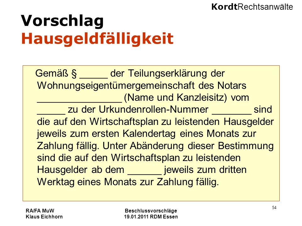 Kordt Rechtsanwälte RA/FA MuW Klaus Eichhorn Beschlussvorschläge 19.01.2011 RDM Essen 54 Vorschlag Hausgeldfälligkeit Gemäß § _____ der Teilungserklär