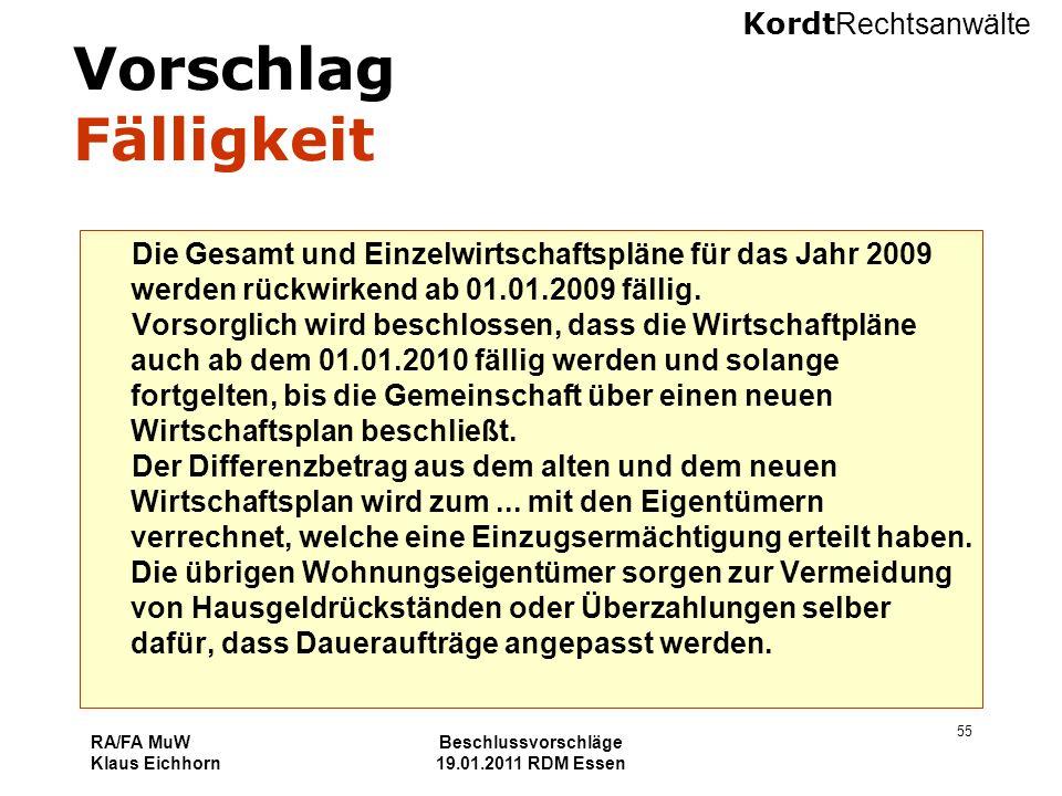 Kordt Rechtsanwälte RA/FA MuW Klaus Eichhorn Beschlussvorschläge 19.01.2011 RDM Essen 55 Vorschlag Fälligkeit Die Gesamt und Einzelwirtschaftspläne fü