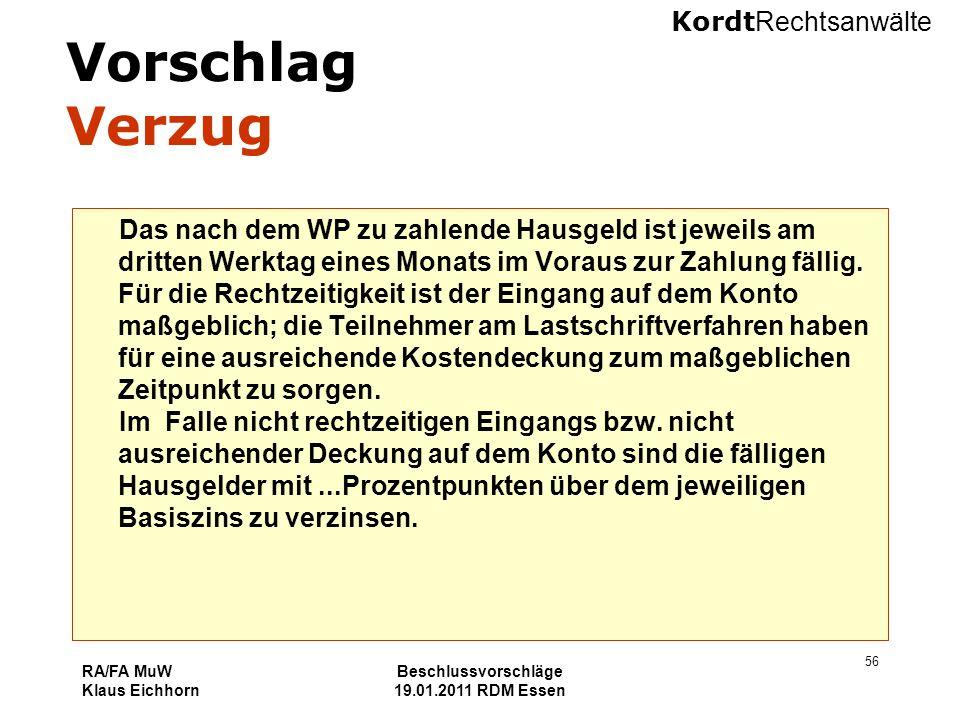Kordt Rechtsanwälte RA/FA MuW Klaus Eichhorn Beschlussvorschläge 19.01.2011 RDM Essen 56 Vorschlag Verzug Das nach dem WP zu zahlende Hausgeld ist jew