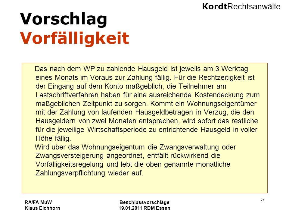 Kordt Rechtsanwälte RA/FA MuW Klaus Eichhorn Beschlussvorschläge 19.01.2011 RDM Essen 57 Vorschlag Vorfälligkeit Das nach dem WP zu zahlende Hausgeld