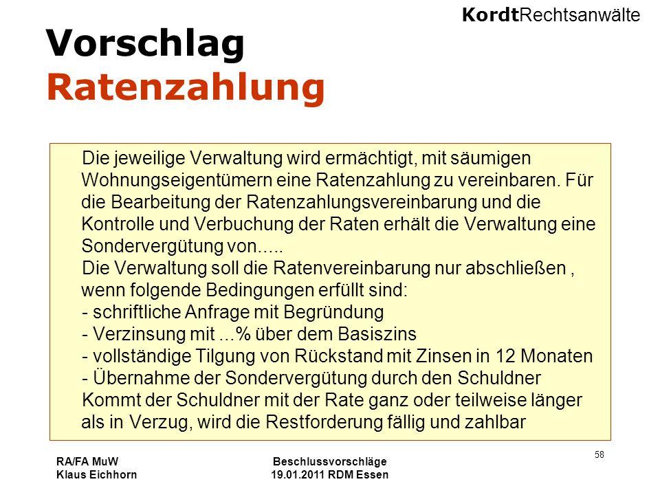 Kordt Rechtsanwälte RA/FA MuW Klaus Eichhorn Beschlussvorschläge 19.01.2011 RDM Essen 58 Vorschlag Ratenzahlung Die jeweilige Verwaltung wird ermächti