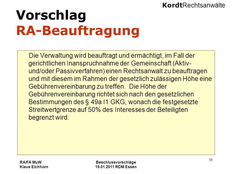 Kordt Rechtsanwälte RA/FA MuW Klaus Eichhorn Beschlussvorschläge 19.01.2011 RDM Essen 59 Vorschlag RA-Beauftragung Die Verwaltung wird beauftragt und